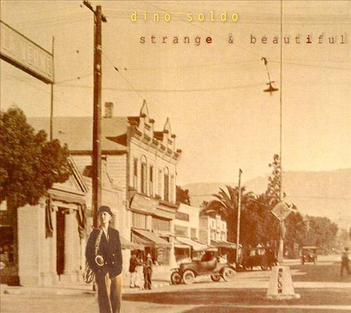 Dino Soldo - Strange and Beautiful 1999