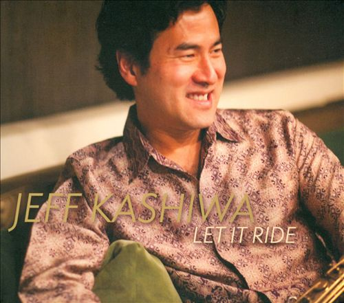 Jeff Kashiwa - Let It Ride 2012